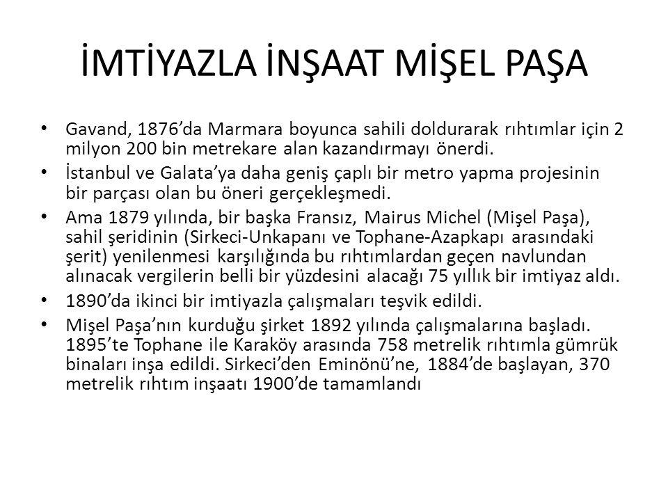 İMTİYAZLA İNŞAAT MİŞEL PAŞA Gavand, 1876'da Marmara boyunca sahili doldurarak rıhtımlar için 2 milyon 200 bin metrekare alan kazandırmayı önerdi. İsta