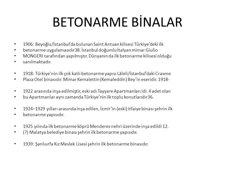 BETONARME BİNALAR 1906: Beyoğlu/İstanbul'da bulunan Saint Antuan kilisesi Türkiye'deki ilk betonarme uygulamasıdır38. İstanbul doğumlu İtalyan mimar G