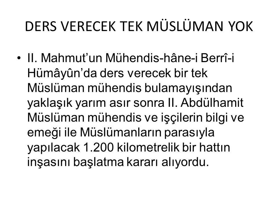 DERS VERECEK TEK MÜSLÜMAN YOK II. Mahmut'un Mühendis-hâne-i Berrî-i Hümâyûn'da ders verecek bir tek Müslüman mühendis bulamayışından yaklaşık yarım as