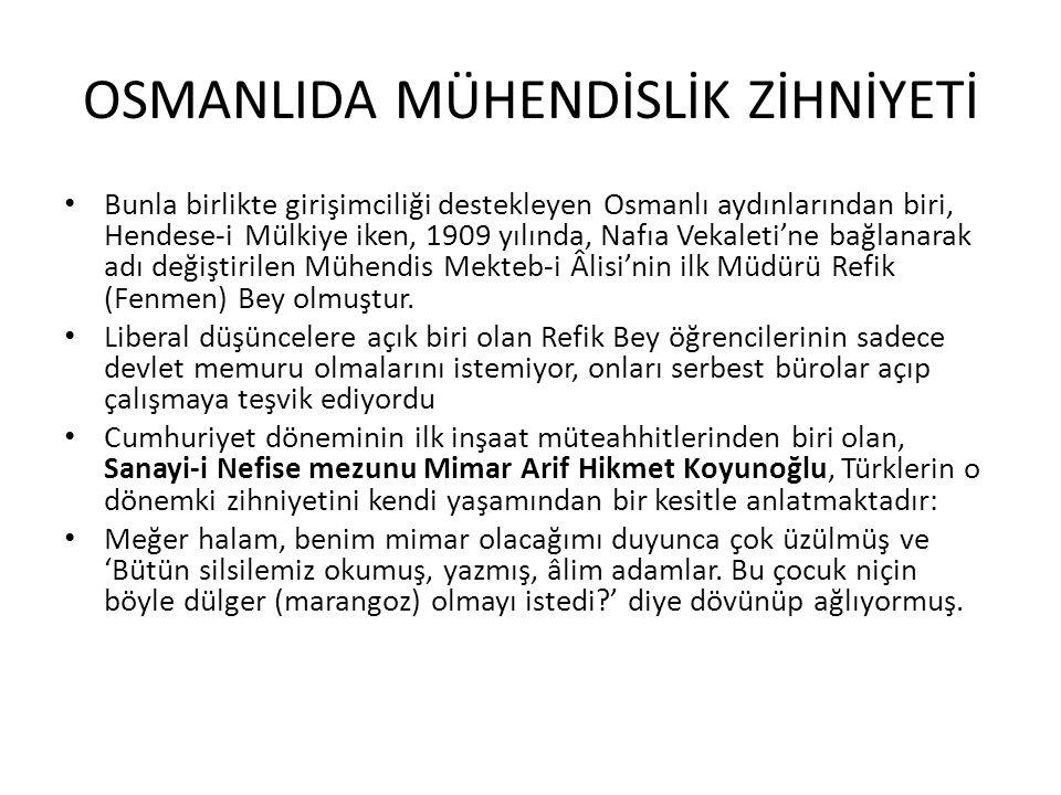 OSMANLIDA MÜHENDİSLİK ZİHNİYETİ Bunla birlikte girişimciliği destekleyen Osmanlı aydınlarından biri, Hendese-i Mülkiye iken, 1909 yılında, Nafıa Vekal