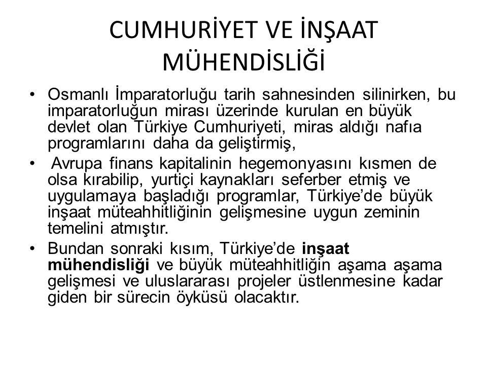CUMHURİYET VE İNŞAAT MÜHENDİSLİĞİ Osmanlı İmparatorluğu tarih sahnesinden silinirken, bu imparatorluğun mirası üzerinde kurulan en büyük devlet olan T