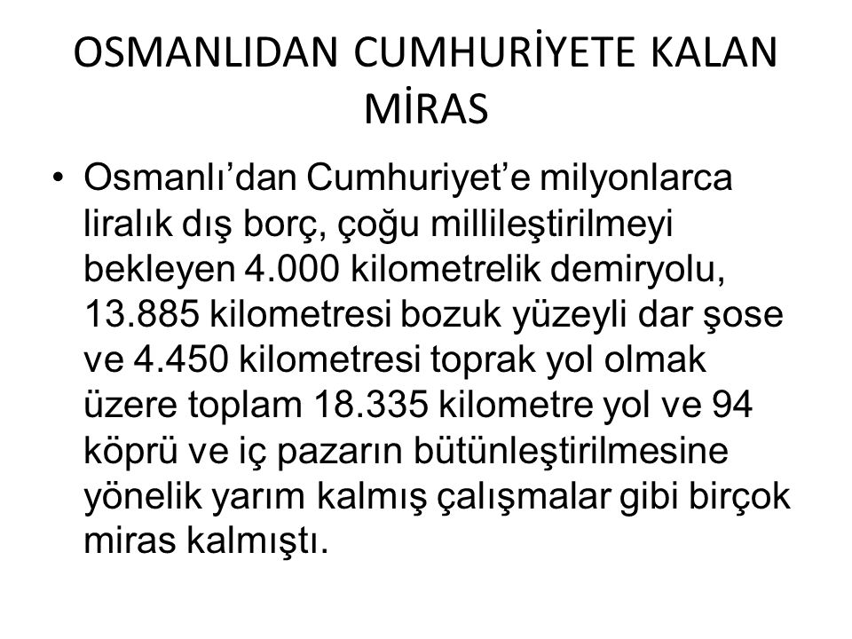 OSMANLIDAN CUMHURİYETE KALAN MİRAS Osmanlı'dan Cumhuriyet'e milyonlarca liralık dış borç, çoğu millileştirilmeyi bekleyen 4.000 kilometrelik demiryolu