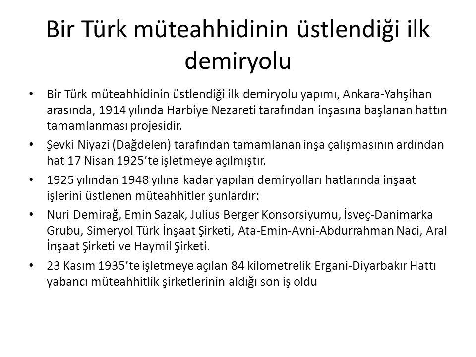 Bir Türk müteahhidinin üstlendiği ilk demiryolu Bir Türk müteahhidinin üstlendiği ilk demiryolu yapımı, Ankara-Yahşihan arasında, 1914 yılında Harbiye