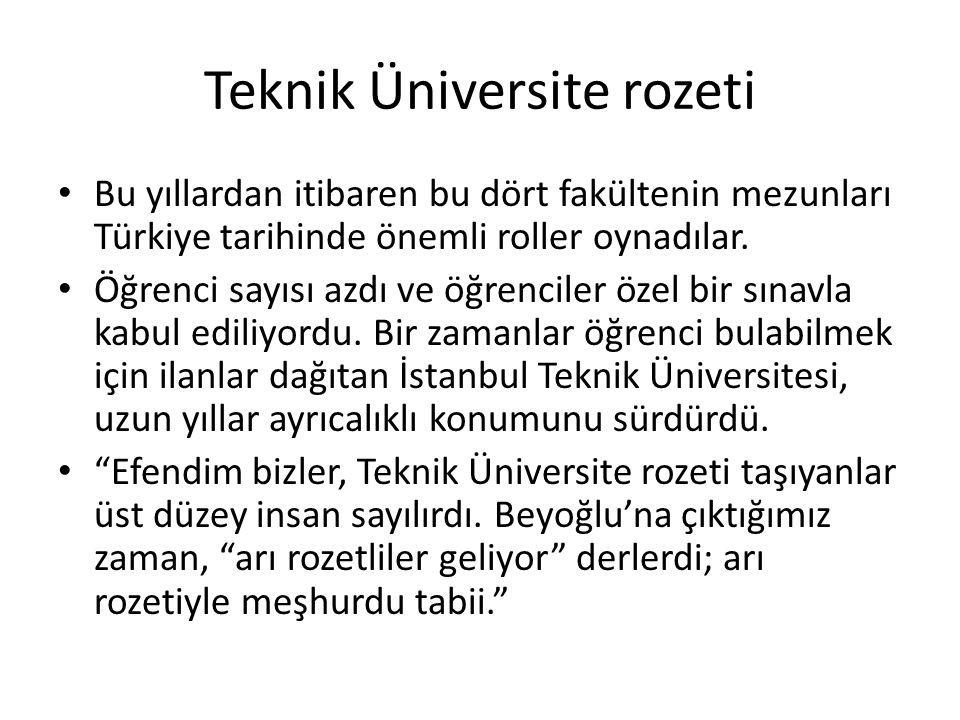 Teknik Üniversite rozeti Bu yıllardan itibaren bu dört fakültenin mezunları Türkiye tarihinde önemli roller oynadılar. Öğrenci sayısı azdı ve öğrencil