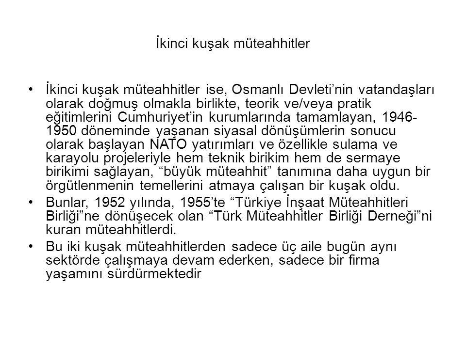 İkinci kuşak müteahhitler İkinci kuşak müteahhitler ise, Osmanlı Devleti'nin vatandaşları olarak doğmuş olmakla birlikte, teorik ve/veya pratik eğitim
