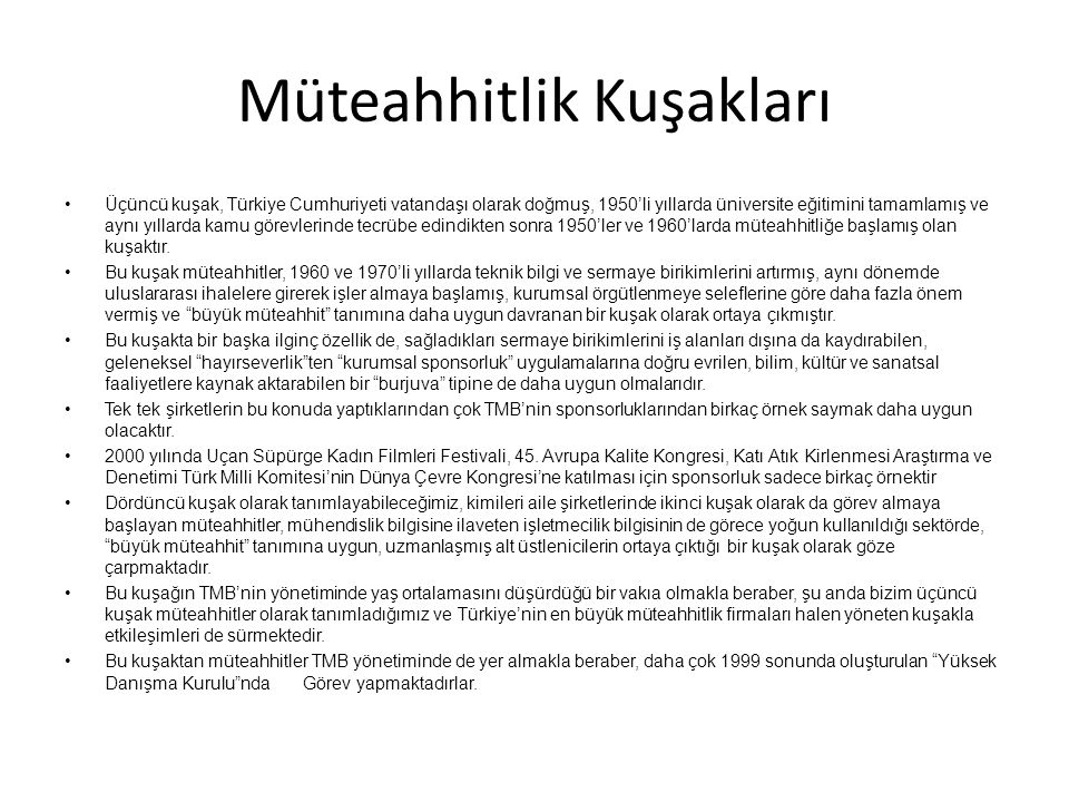Müteahhitlik Kuşakları Üçüncü kuşak, Türkiye Cumhuriyeti vatandaşı olarak doğmuş, 1950'li yıllarda üniversite eğitimini tamamlamış ve aynı yıllarda ka