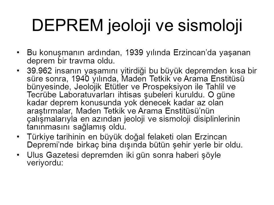 DEPREM jeoloji ve sismoloji Bu konuşmanın ardından, 1939 yılında Erzincan'da yaşanan deprem bir travma oldu. 39.962 insanın yaşamını yitirdiği bu büyü