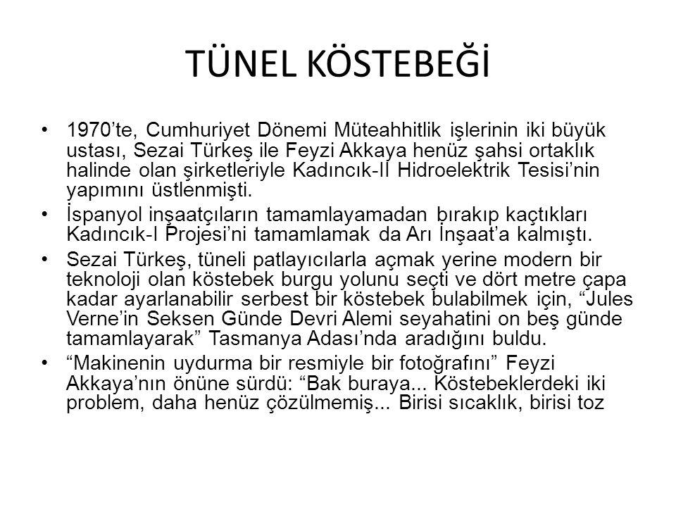 TÜNEL KÖSTEBEĞİ 1970'te, Cumhuriyet Dönemi Müteahhitlik işlerinin iki büyük ustası, Sezai Türkeş ile Feyzi Akkaya henüz şahsi ortaklık halinde olan şi