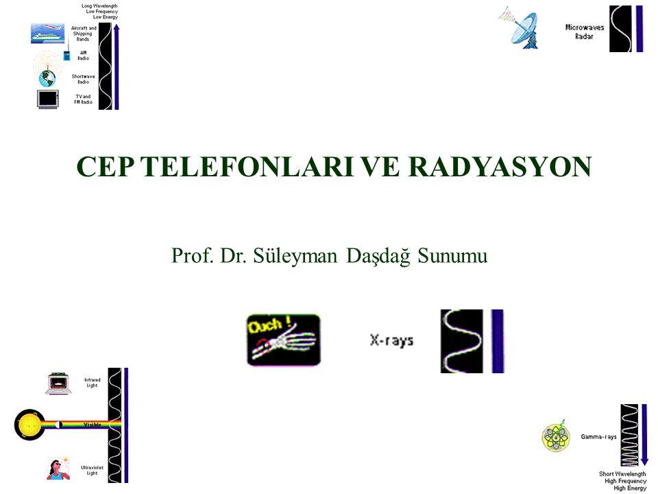 CEP TELEFONLARI VE RADYASYON Prof. Dr. Süleyman Daşdağ Sunumu