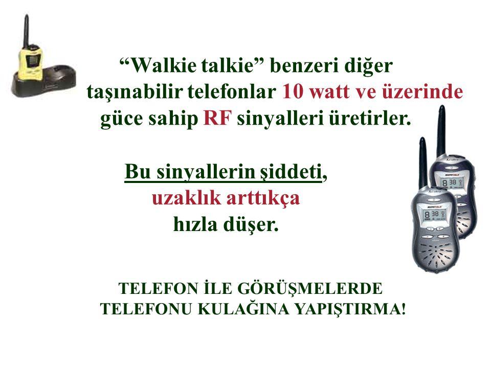 """""""Walkie talkie"""" benzeri diğer taşınabilir telefonlar 10 watt ve üzerinde güce sahip RF sinyalleri üretirler. Bu sinyallerin şiddeti, uzaklık arttıkça"""
