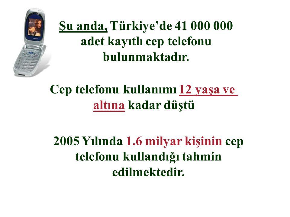 Cep telefonu kullanımı 12 yaşa ve altına kadar düştü 2005 Yılında 1.6 milyar kişinin cep telefonu kullandığı tahmin edilmektedir. Şu anda, Türkiye'de