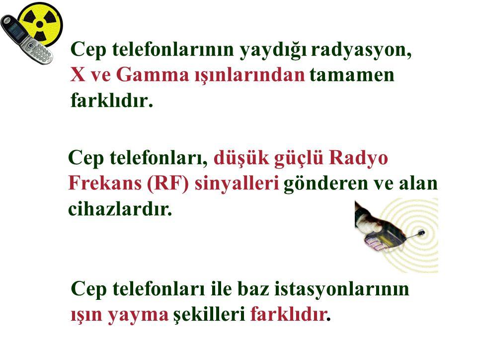 Cep telefonlarının yaydığı radyasyon, X ve Gamma ışınlarından tamamen farklıdır. Cep telefonları, düşük güçlü Radyo Frekans (RF) sinyalleri gönderen v