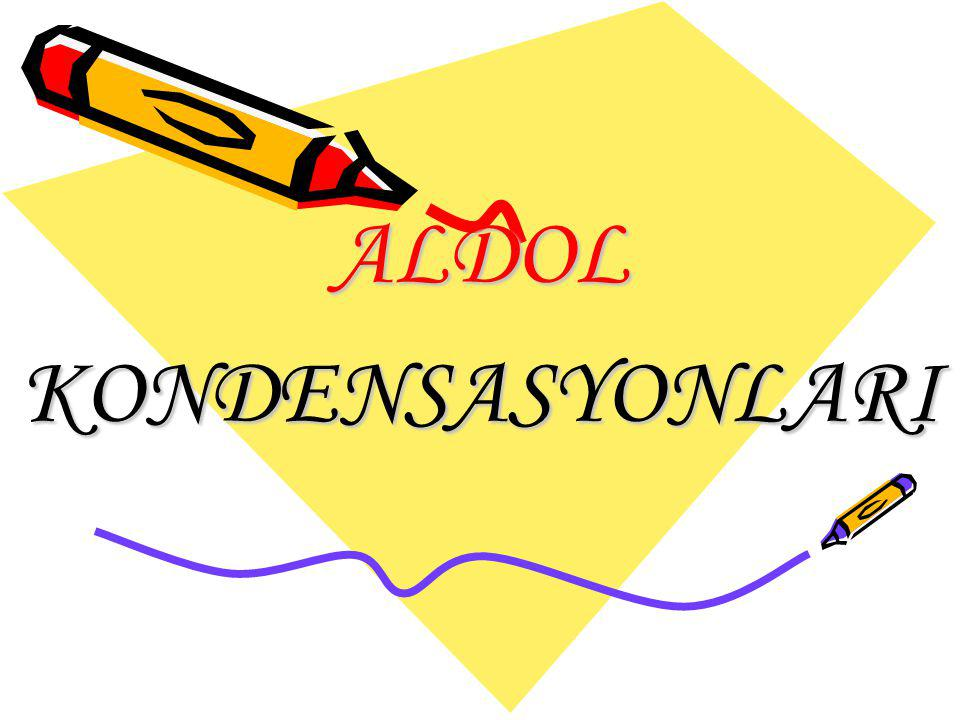 ALDOL KONDENSASYONLARI