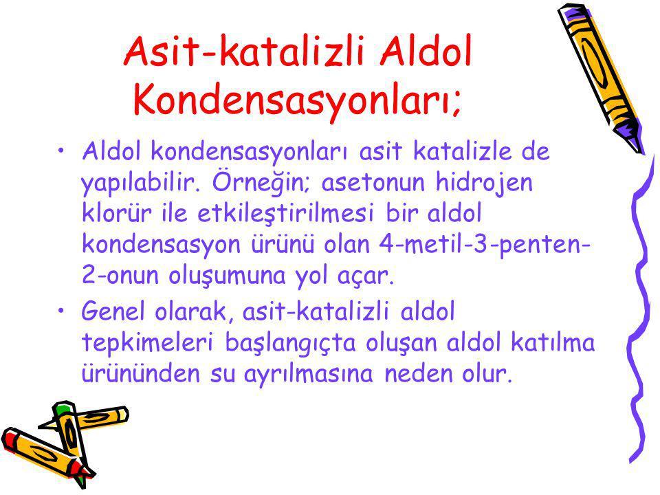 Asit-katalizli Aldol Kondensasyonları; Aldol kondensasyonları asit katalizle de yapılabilir. Örneğin; asetonun hidrojen klorür ile etkileştirilmesi bi