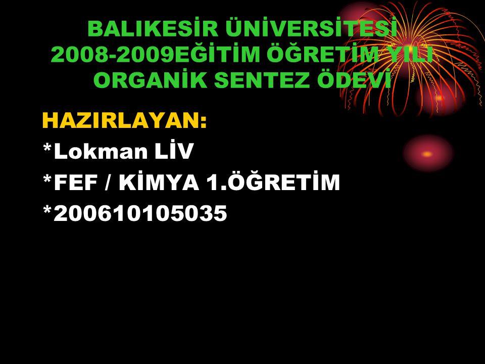 KAYNAKÇA www.fatih.edu.tr/~besat/Teachi ng/Kim355/Deney4.pdf www.organic- chemistry.org/namedreactions/a ldol-condensation.shtm - 5k - Organik Kimya~GRAHAM SOLOMONS,CRAIG FRYHLE