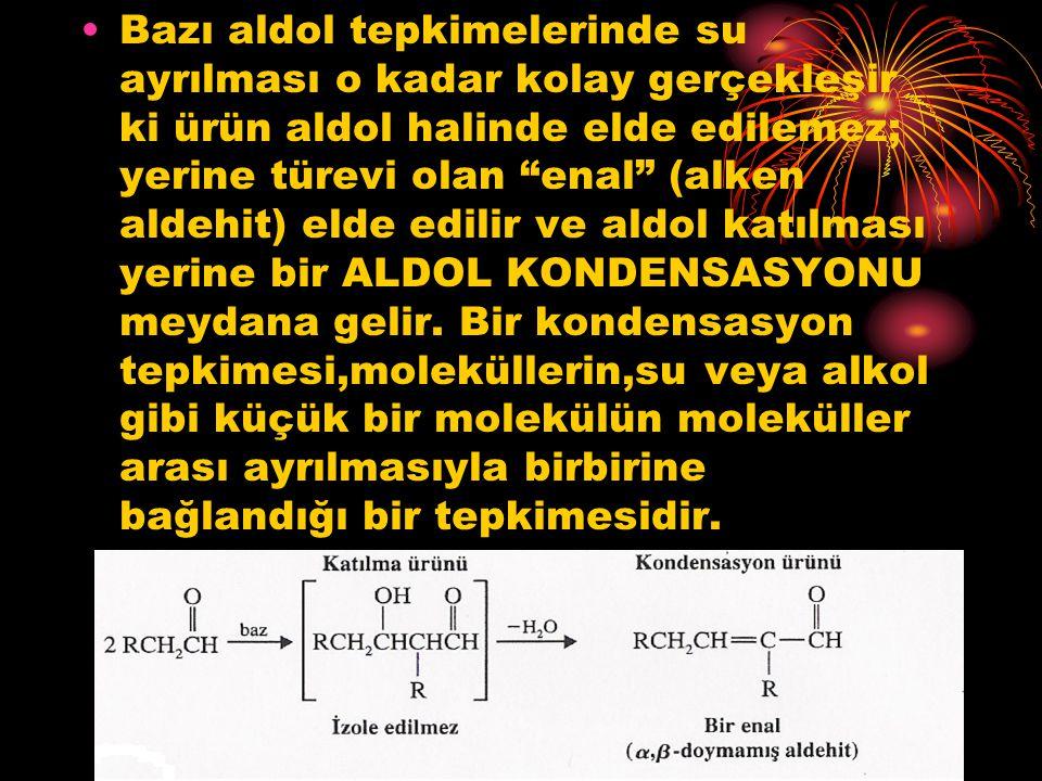 """Bazı aldol tepkimelerinde su ayrılması o kadar kolay gerçekleşir ki ürün aldol halinde elde edilemez; yerine türevi olan """"enal"""" (alken aldehit) elde e"""
