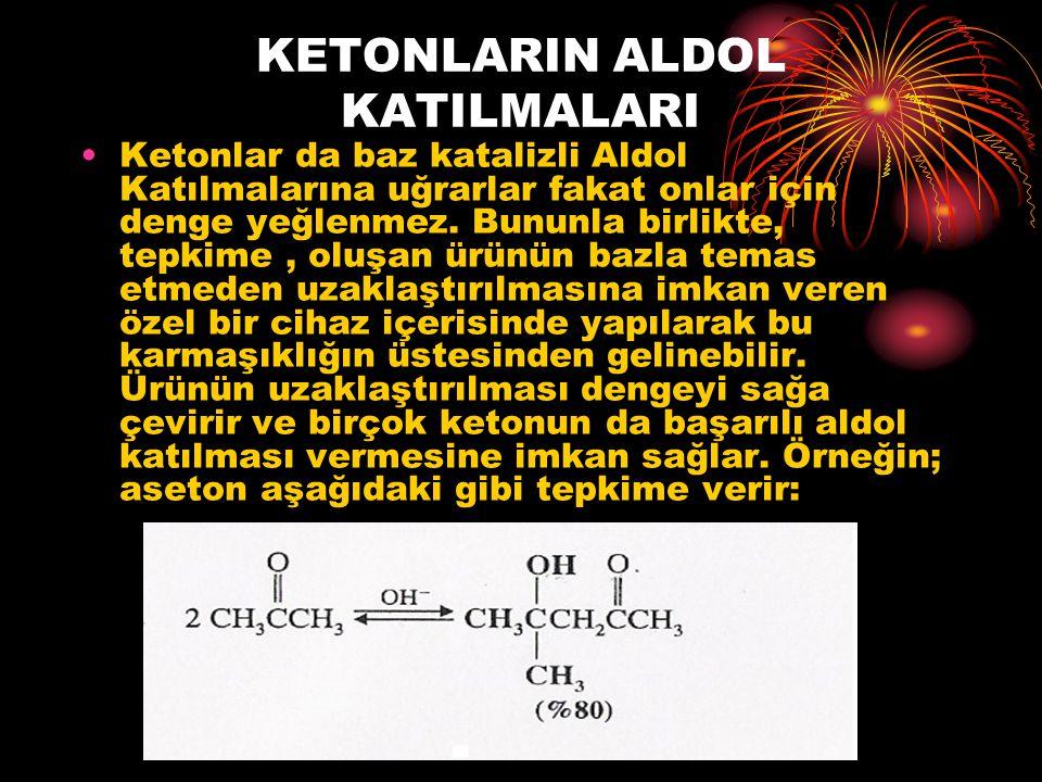 KETONLARIN ALDOL KATILMALARI Ketonlar da baz katalizli Aldol Katılmalarına uğrarlar fakat onlar için denge yeğlenmez. Bununla birlikte, tepkime, oluşa