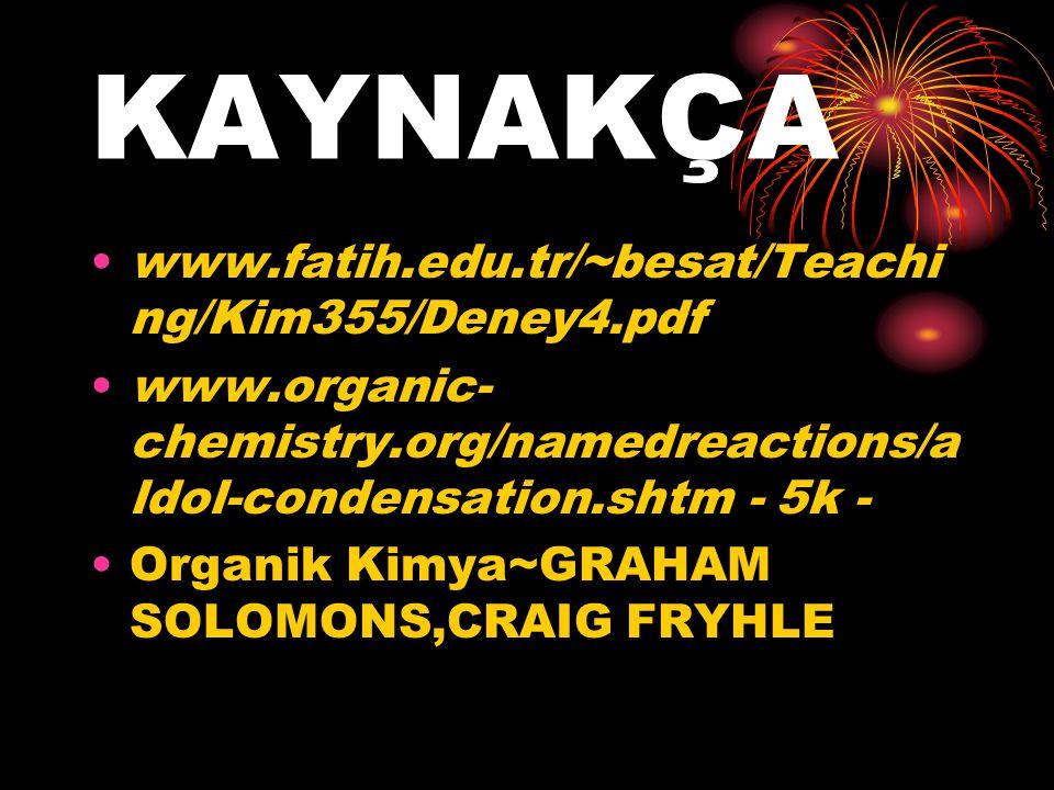 KAYNAKÇA www.fatih.edu.tr/~besat/Teachi ng/Kim355/Deney4.pdf www.organic- chemistry.org/namedreactions/a ldol-condensation.shtm - 5k - Organik Kimya~G