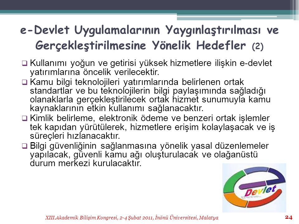 XIII.Akademik Bilişim Kongresi, 2-4 Şubat 2011, İnönü Üniversitesi, Malatya 24 e-Devlet Uygulamalarının Yaygınlaştırılması ve Gerçekleştirilmesine Yön