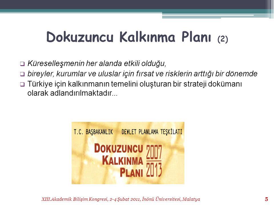 XIII.Akademik Bilişim Kongresi, 2-4 Şubat 2011, İnönü Üniversitesi, Malatya 6 Dokuzuncu Kalkınma Planı (3)  Kamu, özel kesim, üniversite ve sivil toplum kuruluşları temsilcilerinin katılımı ile oluşturulan Özel İhtisas Komisyonları, bu planın hazırlıklarında son derece önemli bir işleve sahiptirler.