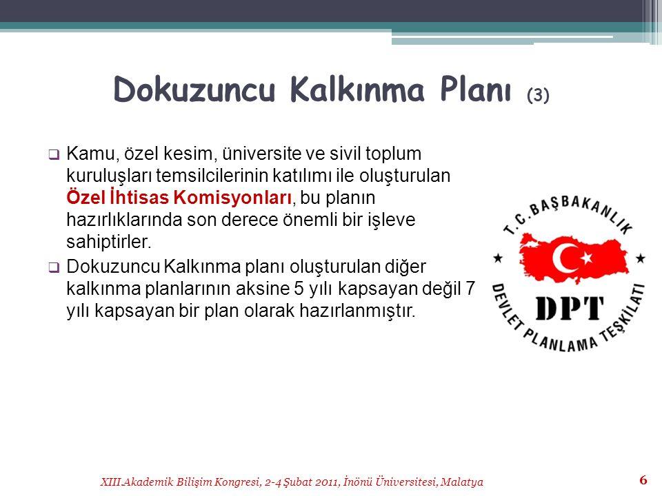 XIII.Akademik Bilişim Kongresi, 2-4 Şubat 2011, İnönü Üniversitesi, Malatya 7 Dokuzuncu Kalkınma Planının Vizyonu  Dokuzuncu Kalkınma Planı,  İstikrar içinde büyüyen,  gelirini daha adil paylaşan,  küresel ölçekte rekabet gücüne sahip,  bilgi toplumuna dönüşen ve  AB'ye uyum sürecini tamamlamış bir Türkiye vizyonunu temel alarak hazırlanmıştır.