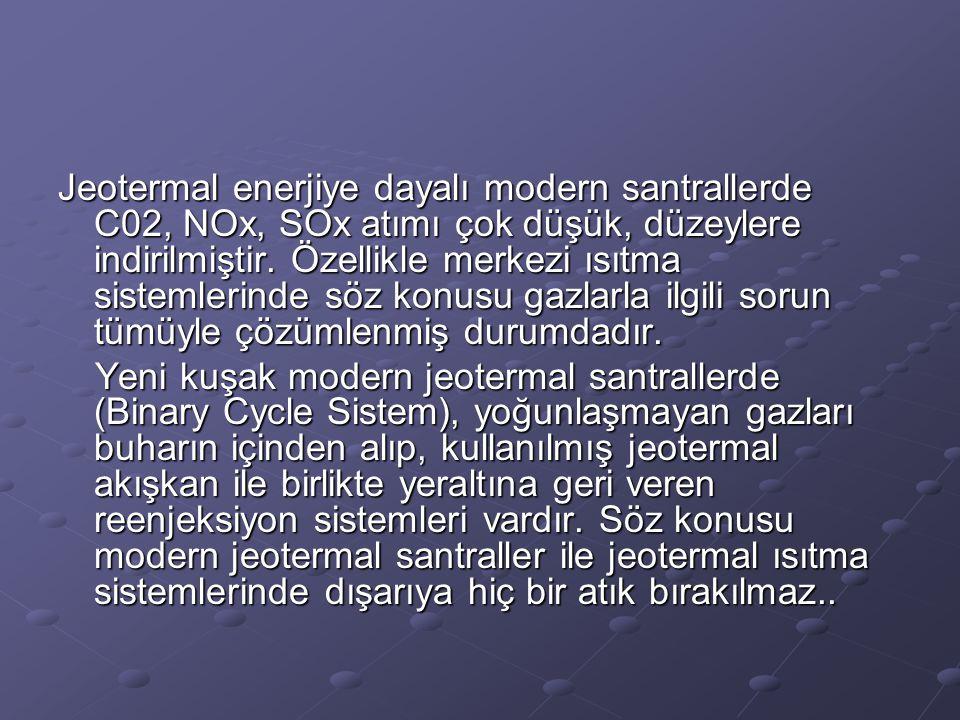 Jeotermal enerjiye dayalı modern santrallerde C02, NOx, SOx atımı çok düşük, düzeylere indirilmiştir. Özellikle merkezi ısıtma sistemlerinde söz konus