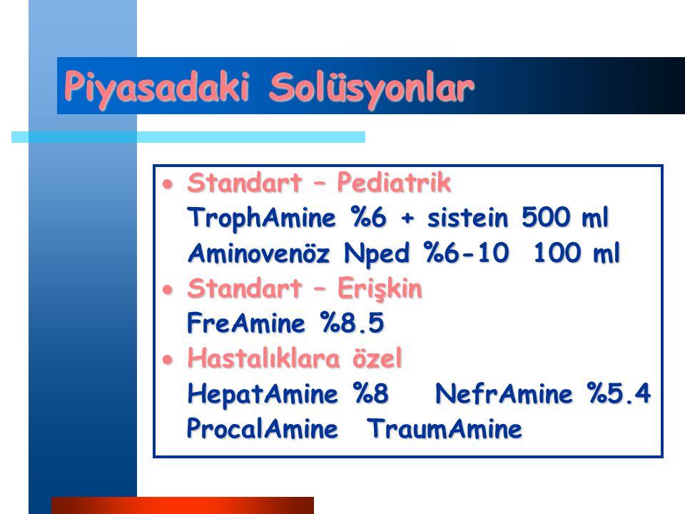 Piyasadaki Solüsyonlar  Standart – Pediatrik TrophAmine %6 + sistein 500 ml Aminovenöz Nped %6-10 100 ml  Standart – Erişkin FreAmine %8.5  Hastalıklara özel HepatAmine %8NefrAmine %5.4 ProcalAmineTraumAmine