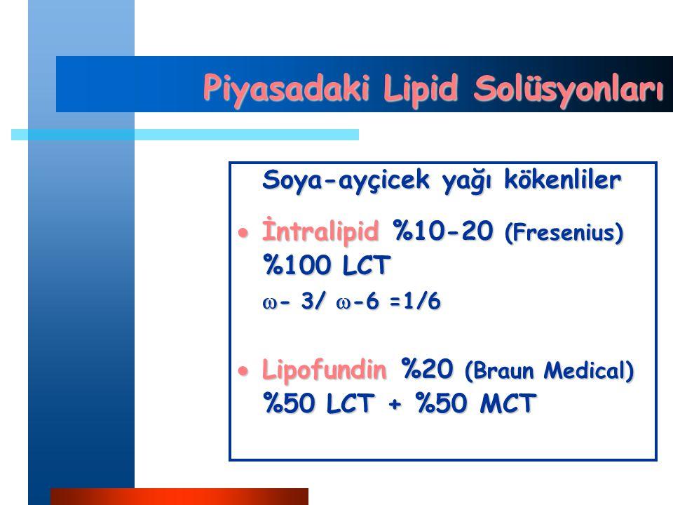 Piyasadaki Lipid Solüsyonları Soya-ayçicek yağı kökenliler  İntralipid %10-20 (Fresenius) %100 LCT  - 3/  -6 =1/6  Lipofundin %20 (Braun Medical) %50 LCT + %50 MCT