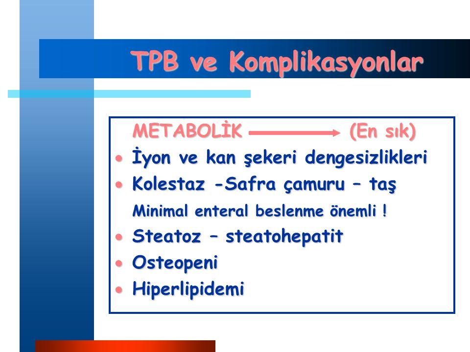 TPB ve Komplikasyonlar METABOLİK(En sık)  İyon ve kan şekeri dengesizlikleri  Kolestaz -Safra çamuru – taş Minimal enteral beslenme önemli .