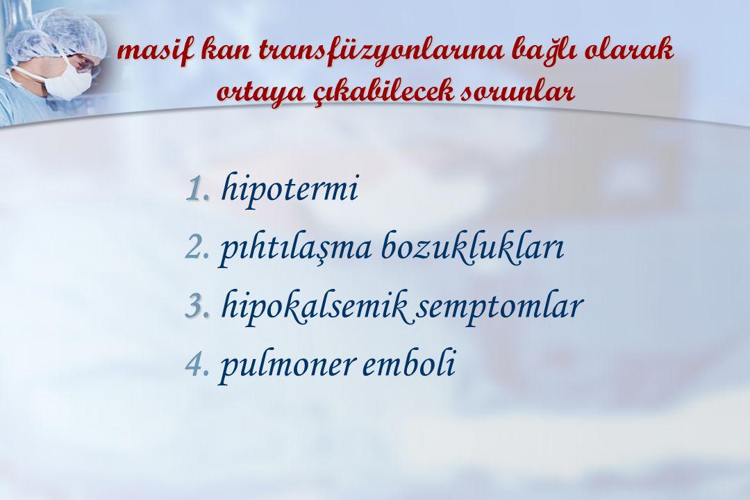 masif kan transfüzyonlarına ba ğ lı olarak ortaya çıkabilecek sorunlar 1. 1. hipotermi 2. pıhtılaşma bozuklukları 3. 3. hipokalsemik semptomlar 4. pul