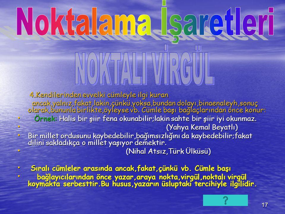 16 Noktalı Virgülün Kullanım Alanları Noktalı Virgülün Kullanım Alanları 1.Cümle içinde virgüllerle ayrılmış tür veya 1.Cümle içinde virgüllerle ayrıl