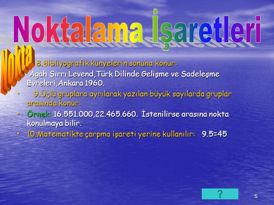 5 8.Bibliyografik künyelerin sonuna konur: 8.Bibliyografik künyelerin sonuna konur: Agah Sırrı Levend,Türk Dilinde Gelişme ve Sadeleşme Evreleri,Ankara 1960.