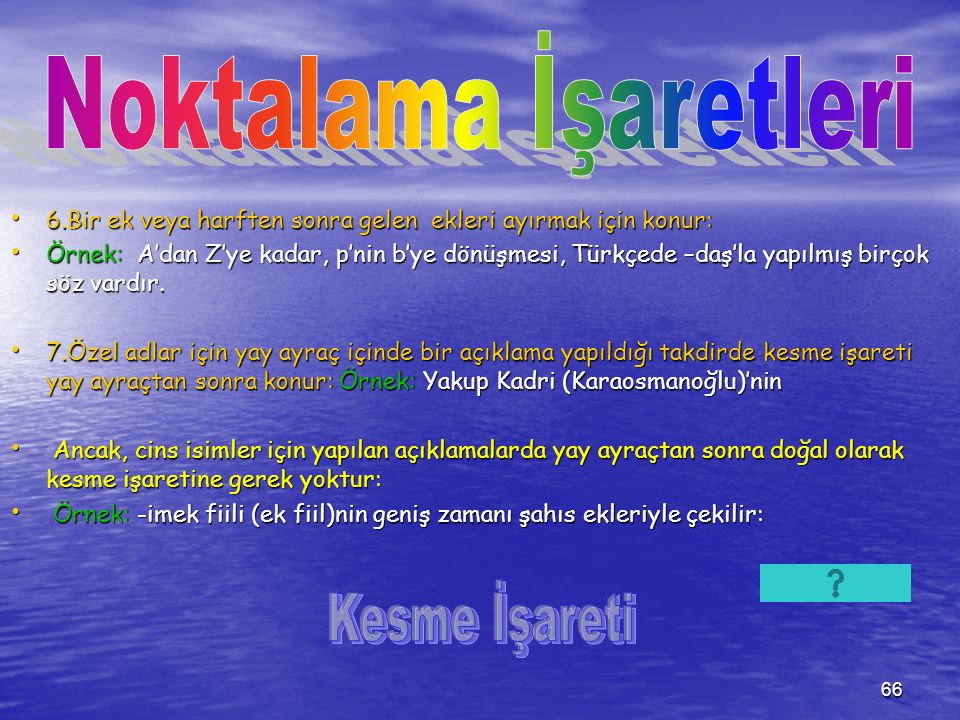 65 4.Sayılara getirilen ekleri ayırmak için konur: 4.Sayılara getirilen ekleri ayırmak için konur: Örnek: 1453 senesi Mayısının 29'uncu günü İstanbul fetih edildi.