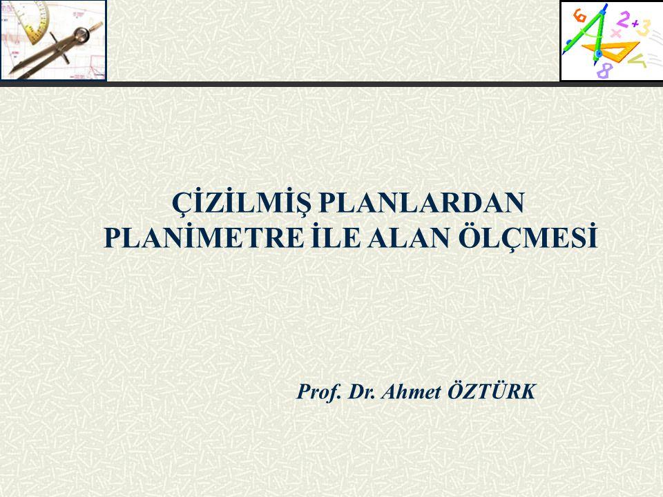 Prof. Dr. Ahmet ÖZTÜRK ÇİZİLMİŞ PLANLARDAN PLANİMETRE İLE ALAN ÖLÇMESİ