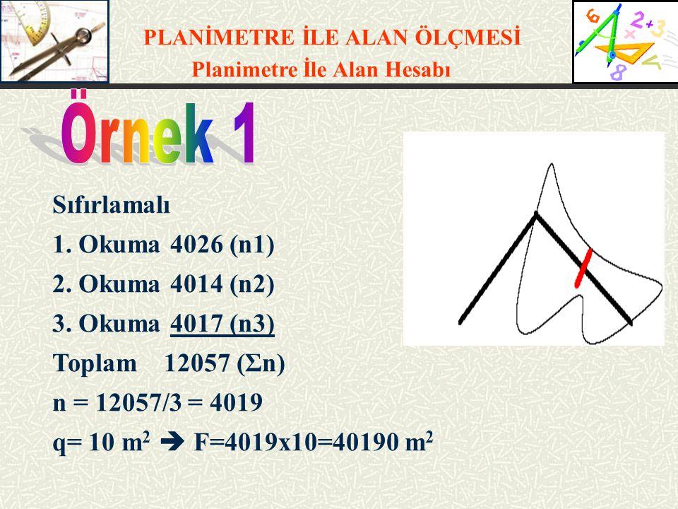 PLANİMETRE İLE ALAN ÖLÇMESİ Planimetre İle Alan Hesabı Sıfırlamalı 1. Okuma 4026 (n1) 2. Okuma 4014 (n2) 3. Okuma 4017 (n3) Toplam 12057 (Σn) n = 1205