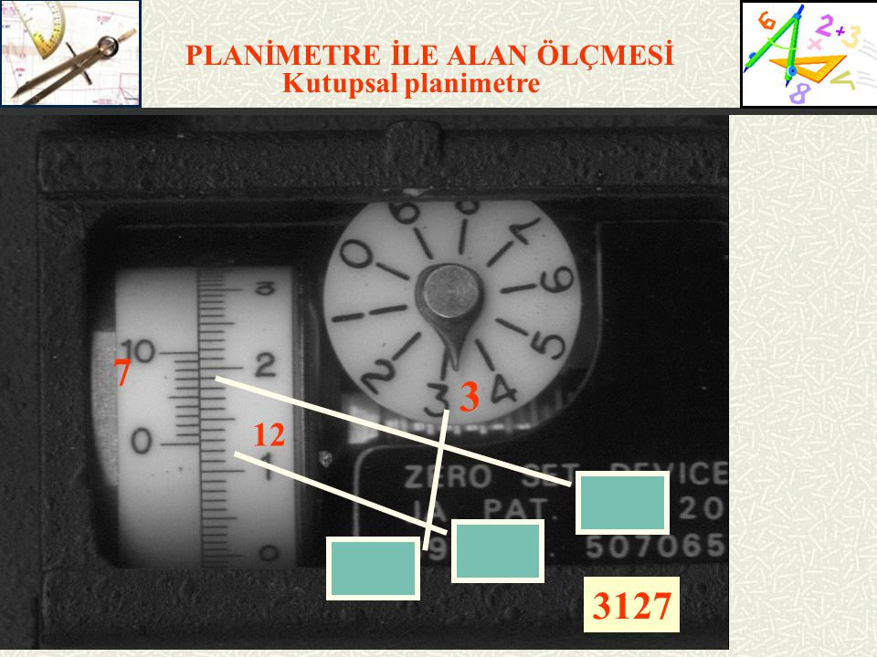 PLANİMETRE İLE ALAN ÖLÇMESİ Kutupsal planimetre 7 70 3 7703