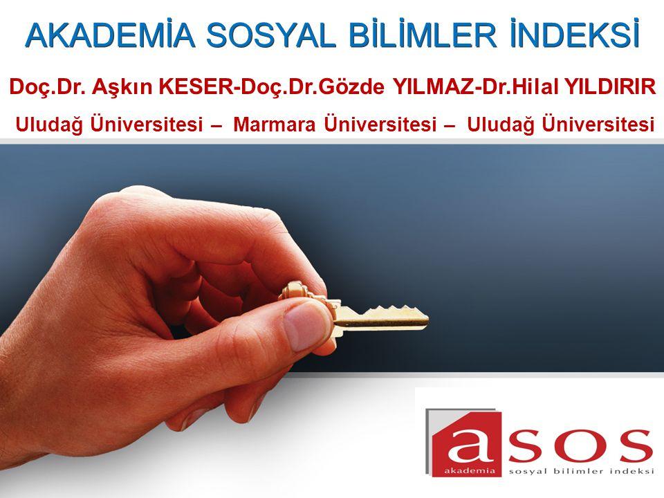 AKADEMİA SOSYAL BİLİMLER İNDEKSİ Doç.Dr. Aşkın KESER-Doç.Dr.Gözde YILMAZ-Dr.Hilal YILDIRIR Uludağ Üniversitesi – Marmara Üniversitesi – Uludağ Ünivers