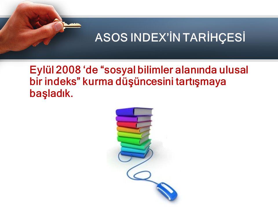 """Eylül 2008 'de """"sosyal bilimler alanında ulusal bir indeks"""" kurma düşüncesini tartışmaya başladık. ASOS INDEX'İN TARİHÇESİ"""