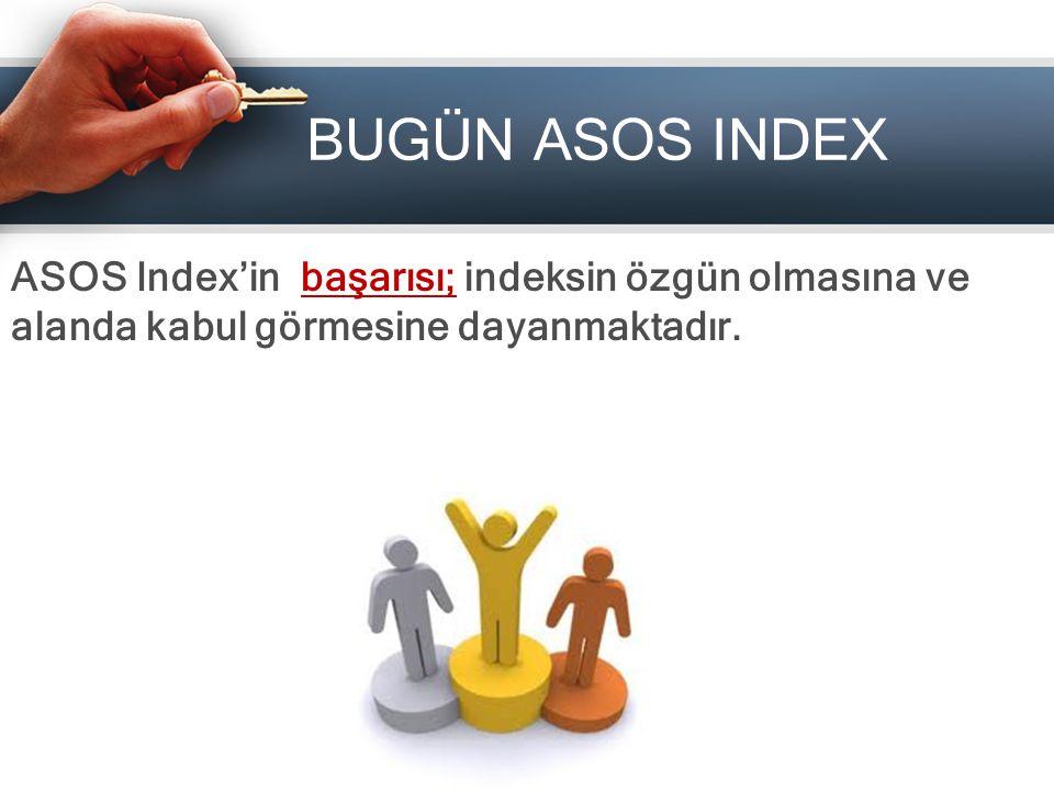 BUGÜN ASOS INDEX ASOS Index'in başarısı; indeksin özgün olmasına ve alanda kabul görmesine dayanmaktadır.