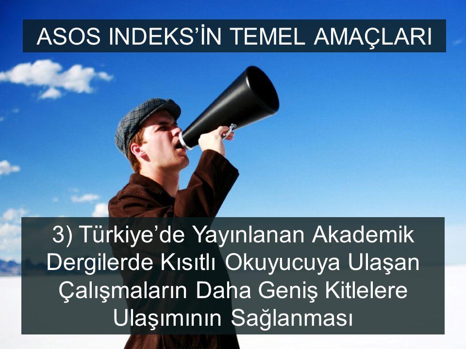 3) Türkiye'de Yayınlanan Akademik Dergilerde Kısıtlı Okuyucuya Ulaşan Çalışmaların Daha Geniş Kitlelere Ulaşımının Sağlanması ASOS INDEKS'İN TEMEL AMA