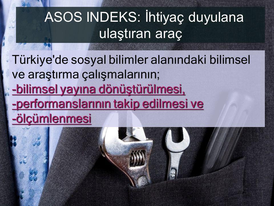 ASOS INDEKS: İhtiyaç duyulana ulaştıran araç Türkiye'de sosyal bilimler alanındaki bilimsel ve araştırma çalışmalarının; -bilimsel yayına dönüştürülme