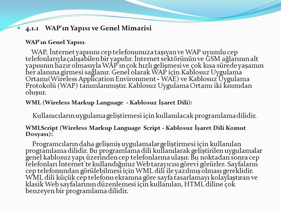 4.1.1WAP ın Yapısı ve Genel Mimarisi WAP ın Genel Yapısı : WAP, İnternet yapısını cep telefonunuza taşıyan ve WAP uyumlu cep telefonlarıyla çalışabilen bir yapıdır.