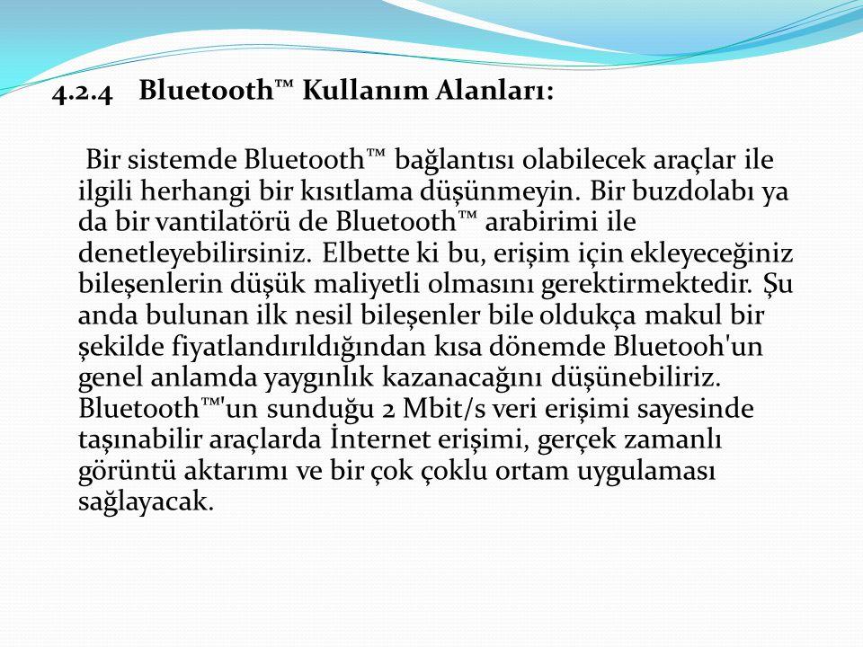 4.2.4Bluetooth™ Kullanım Alanları: Bir sistemde Bluetooth™ bağlantısı olabilecek araçlar ile ilgili herhangi bir kısıtlama düşünmeyin.