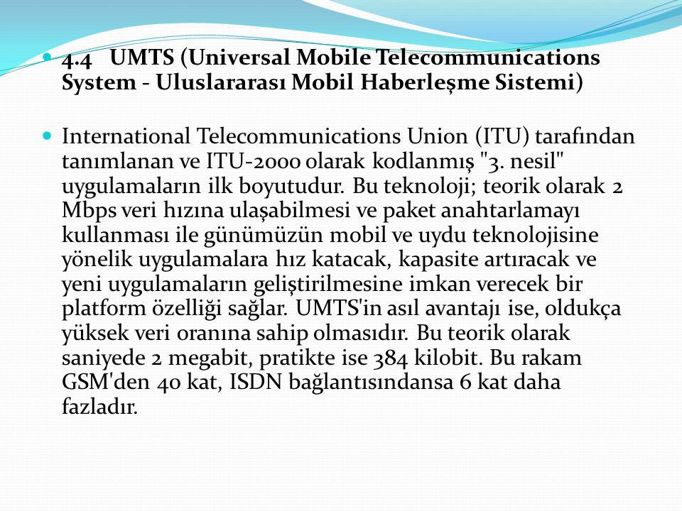 4.4UMTS (Universal Mobile Telecommunications System - Uluslararası Mobil Haberleşme Sistemi) International Telecommunications Union (ITU) tarafından t