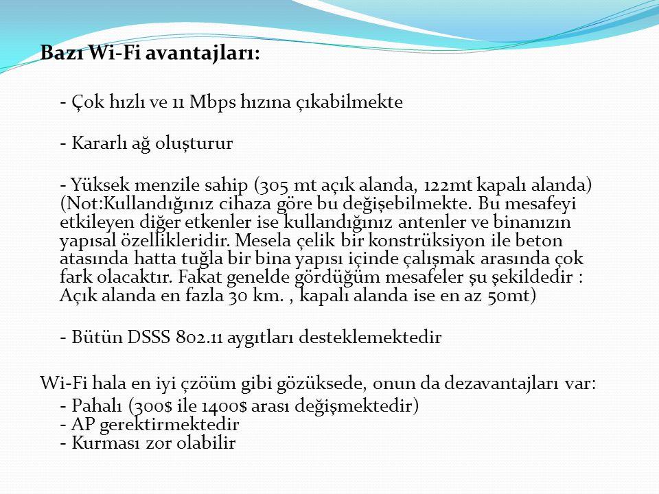 Bazı Wi-Fi avantajları: - Çok hızlı ve 11 Mbps hızına çıkabilmekte - Kararlı ağ oluşturur - Yüksek menzile sahip (305 mt açık alanda, 122mt kapalı alanda) (Not:Kullandığınız cihaza göre bu değişebilmekte.