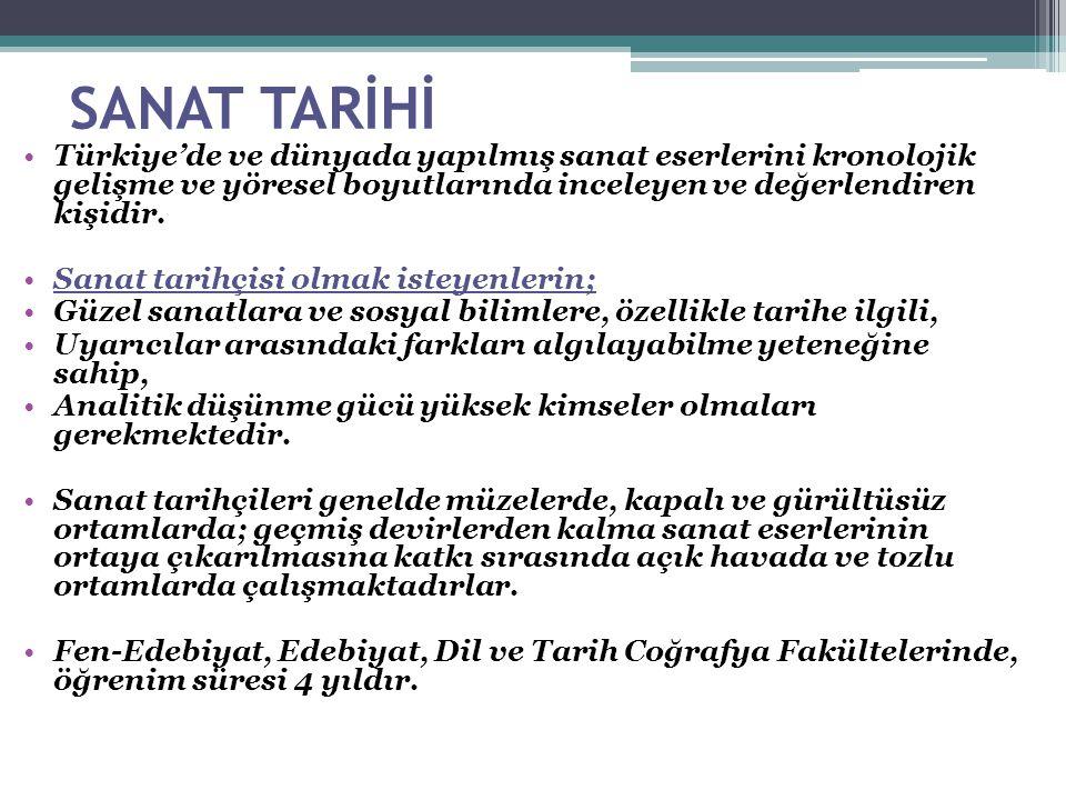 SANAT TARİHİ Türkiye'de ve dünyada yapılmış sanat eserlerini kronolojik gelişme ve yöresel boyutlarında inceleyen ve değerlendiren kişidir. Sanat tari