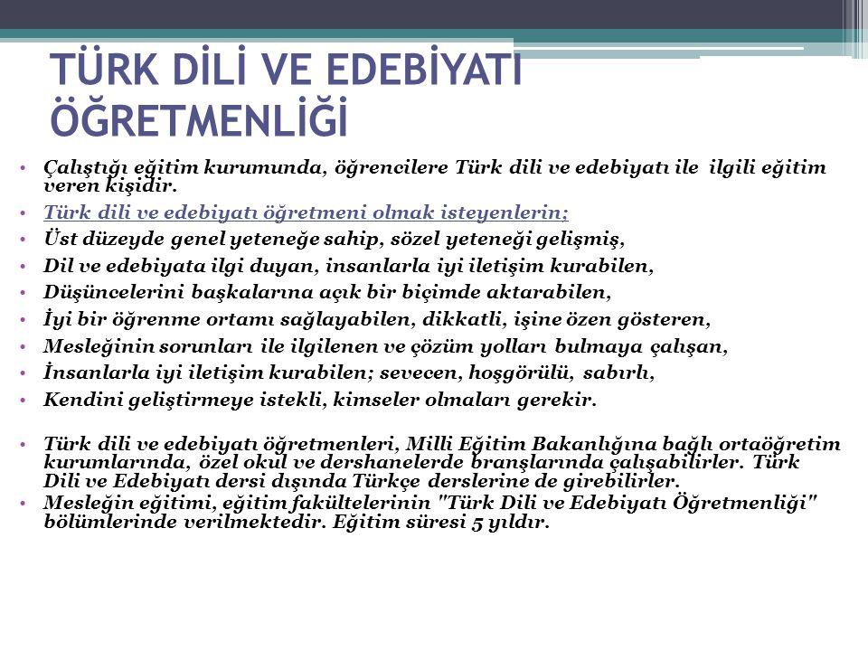 TÜRK DİLİ VE EDEBİYATI ÖĞRETMENLİĞİ Çalıştığı eğitim kurumunda, öğrencilere Türk dili ve edebiyatı ile ilgili eğitim veren kişidir. Türk dili ve edebi