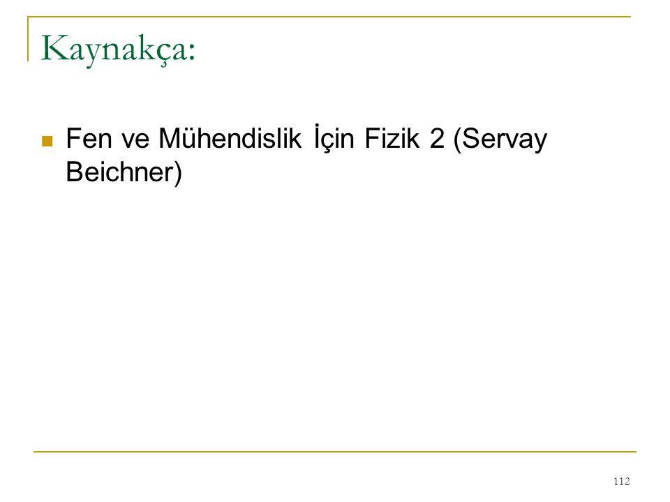 112 Kaynakça: Fen ve Mühendislik İçin Fizik 2 (Servay Beichner)