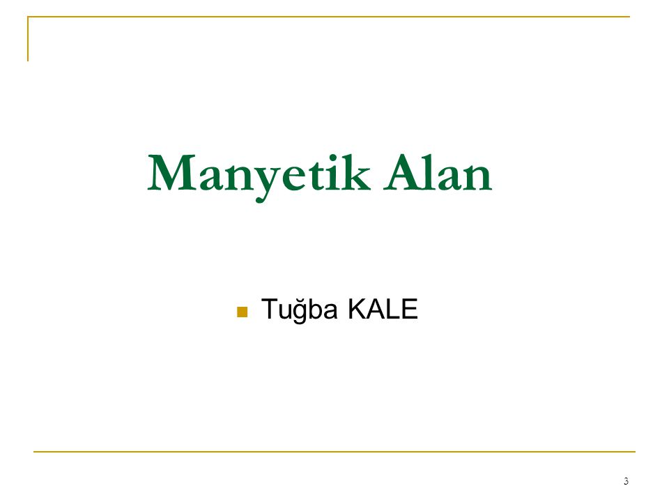 3 Manyetik Alan Tuğba KALE