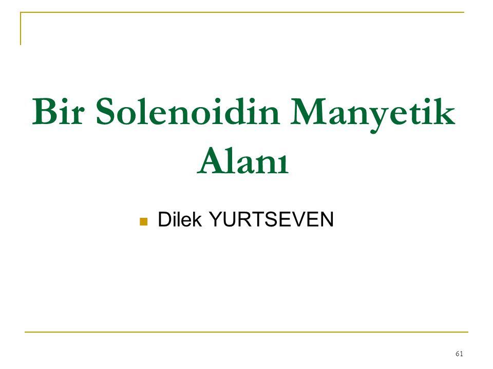 61 Bir Solenoidin Manyetik Alanı Dilek YURTSEVEN